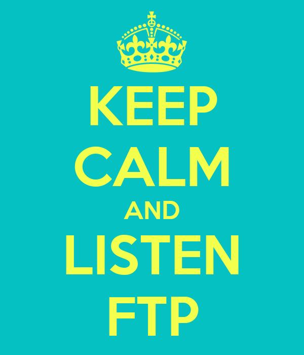 KEEP CALM AND LISTEN FTP