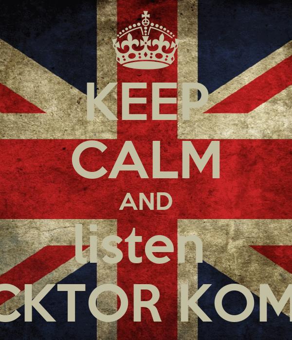 KEEP CALM AND listen  FUCKTOR KOMUN