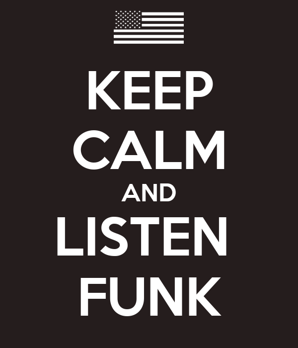KEEP CALM AND LISTEN  FUNK
