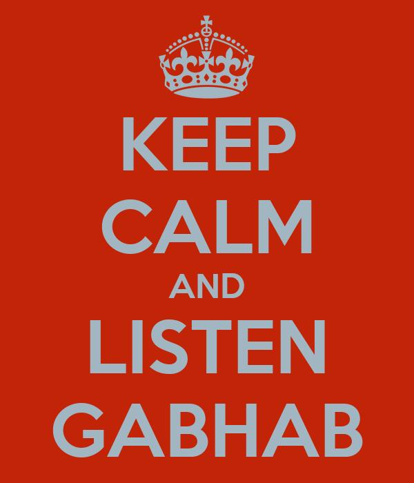 KEEP CALM AND LISTEN GABHAB