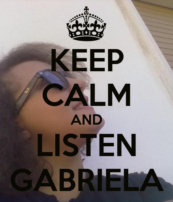 KEEP CALM AND LISTEN GABRIELA