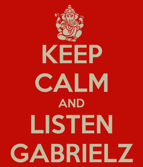 KEEP CALM AND LISTEN GABRIELZ