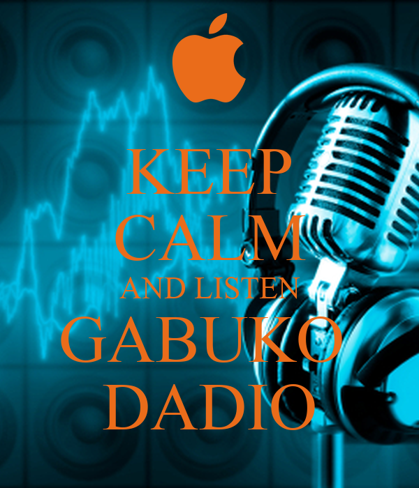 KEEP CALM AND LISTEN GABUKO  DADIO