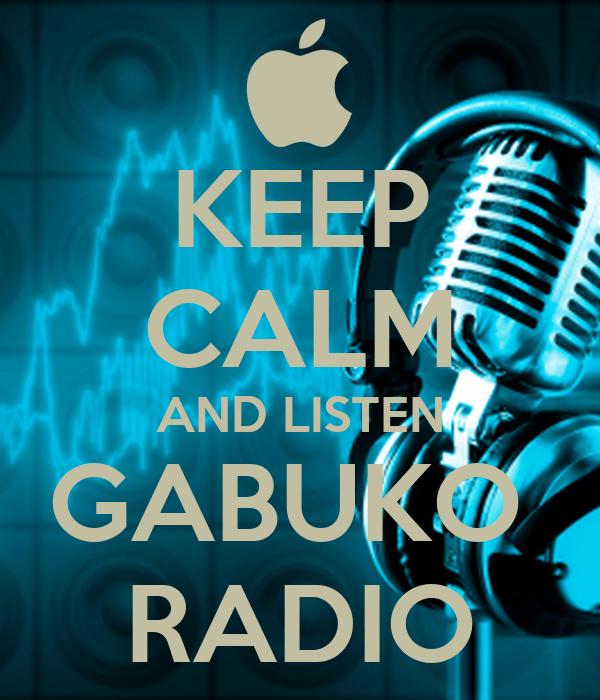 KEEP CALM AND LISTEN GABUKO  RADIO