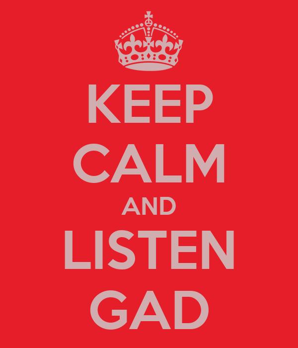 KEEP CALM AND LISTEN GAD