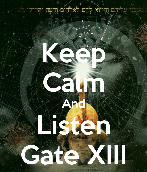 Keep Calm And Listen Gate XIII