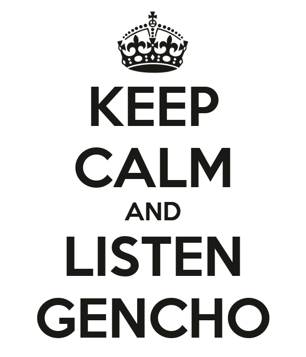 KEEP CALM AND LISTEN GENCHO