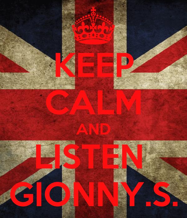 KEEP CALM AND LISTEN  GIONNY.S.
