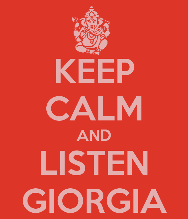 KEEP CALM AND LISTEN GIORGIA