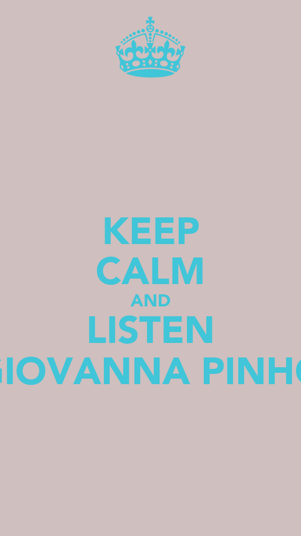 KEEP CALM AND LISTEN GIOVANNA PINHO