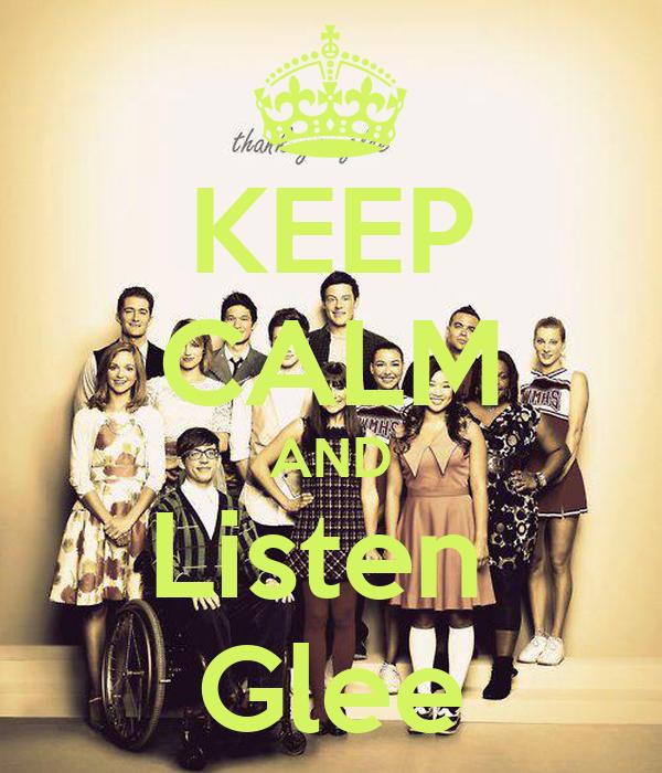 KEEP CALM AND Listen  Glee