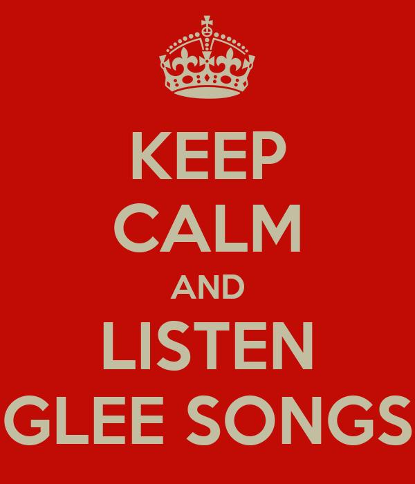 KEEP CALM AND LISTEN GLEE SONGS