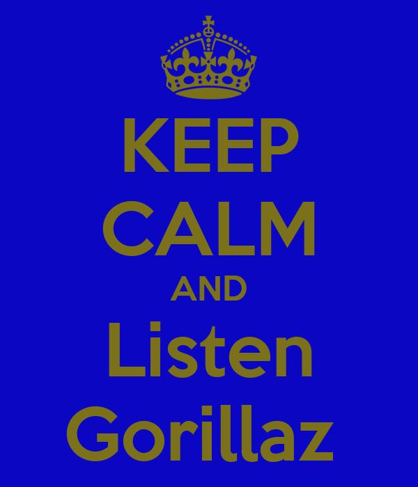 KEEP CALM AND Listen Gorillaz