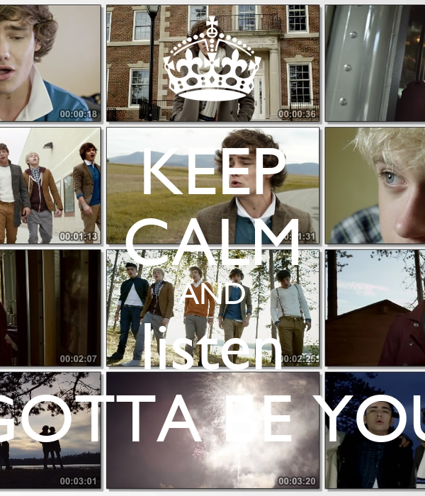 KEEP CALM AND listen GOTTA BE YOU