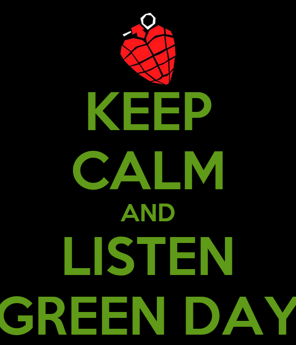 KEEP CALM AND LISTEN GREEN DAY