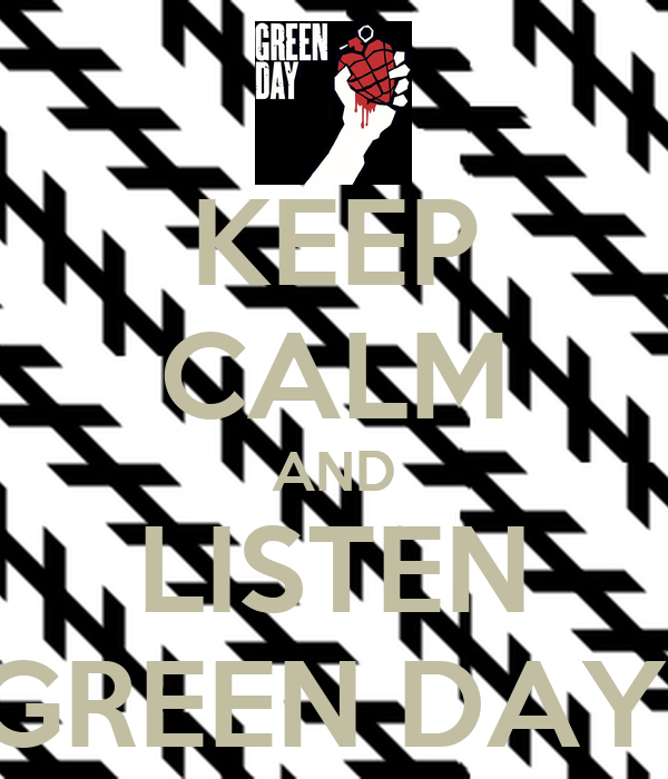 KEEP CALM AND LISTEN GREEN DAY!