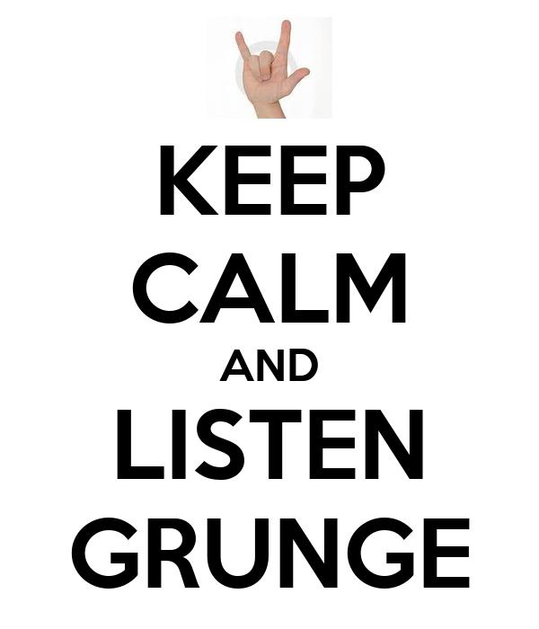 KEEP CALM AND LISTEN GRUNGE