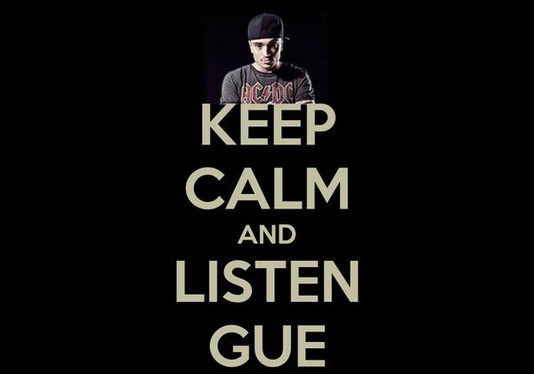 KEEP CALM AND LISTEN GUE