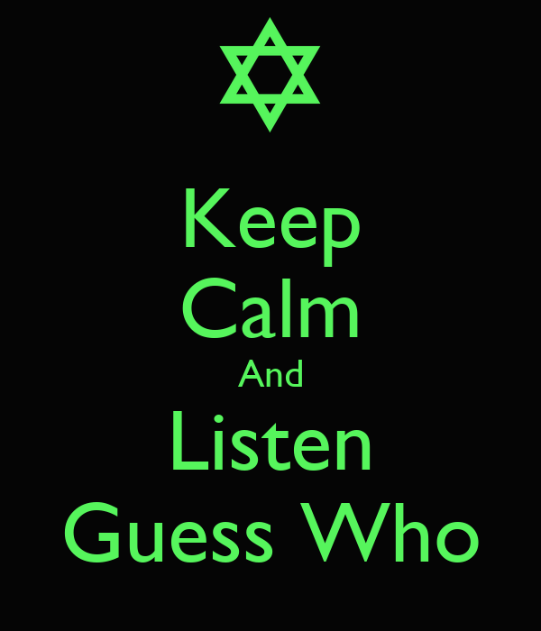 Keep Calm And Listen Guess Who