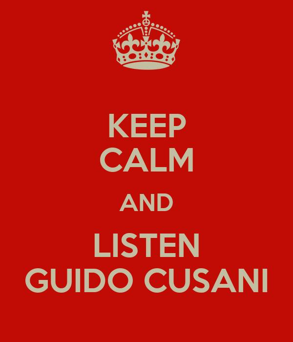 KEEP CALM AND LISTEN GUIDO CUSANI