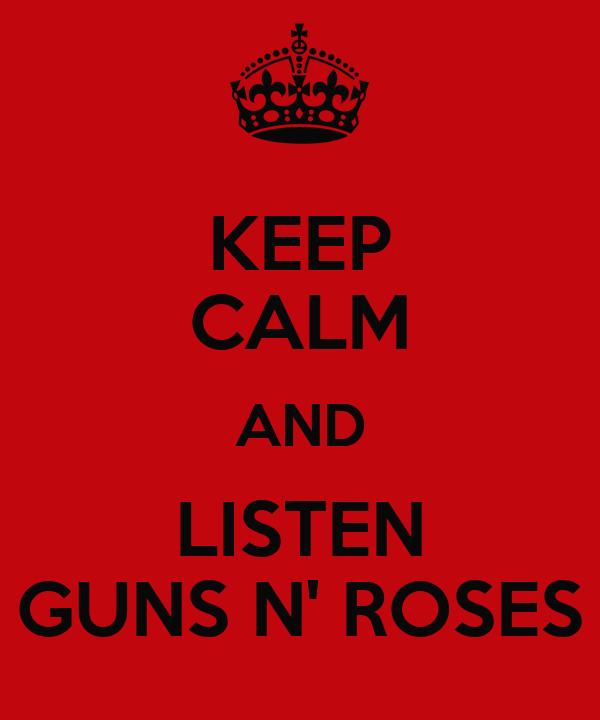 KEEP CALM AND LISTEN GUNS N' ROSES