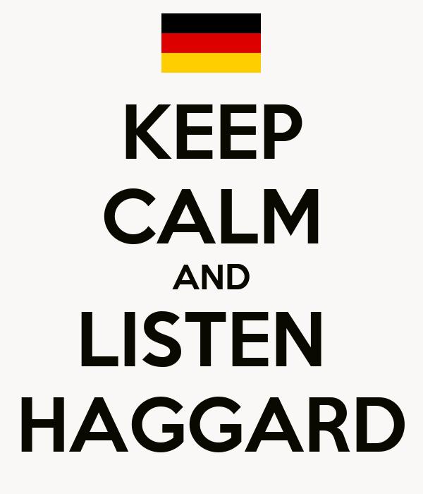 KEEP CALM AND LISTEN  HAGGARD