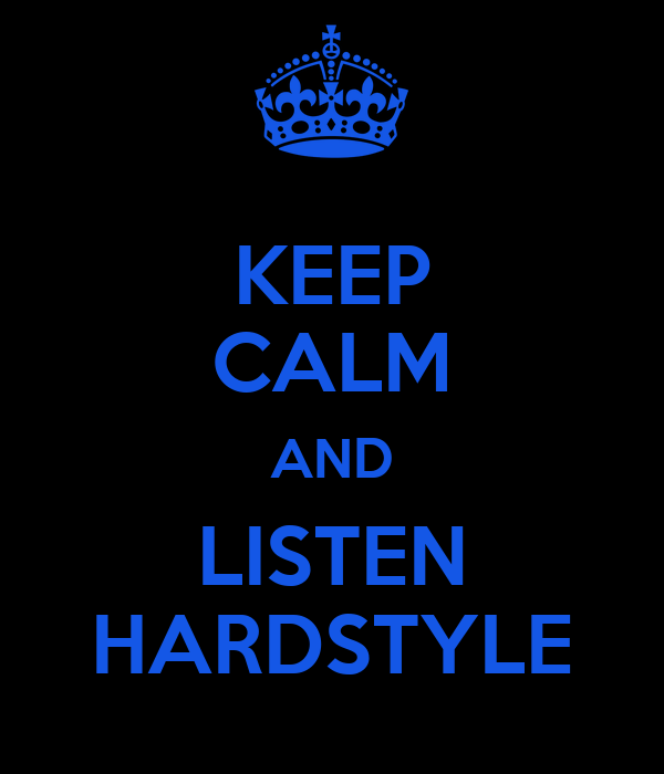 KEEP CALM AND LISTEN HARDSTYLE