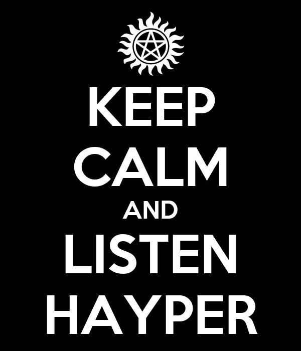 KEEP CALM AND LISTEN HAYPER