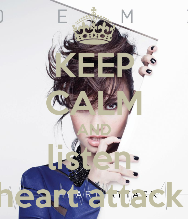 KEEP CALM AND listen  heart attack