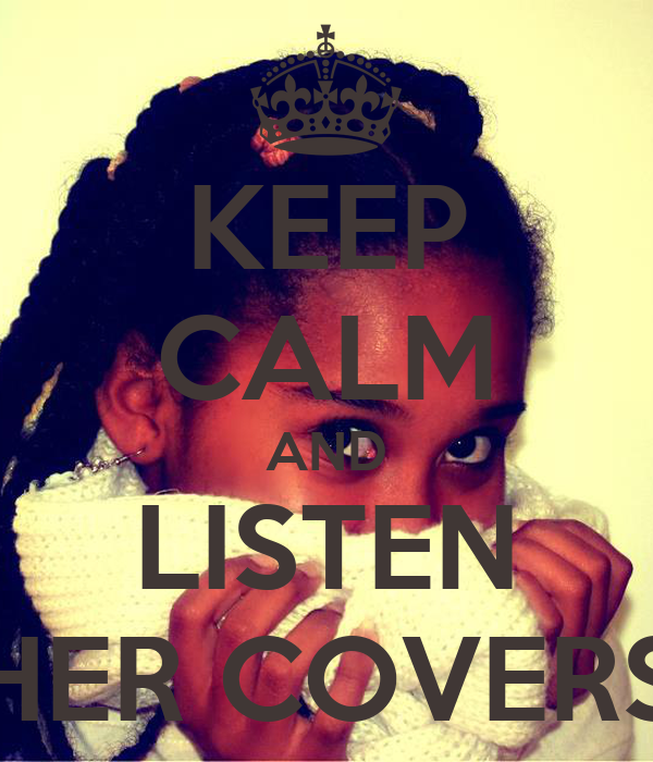 KEEP CALM AND LISTEN HER COVERS