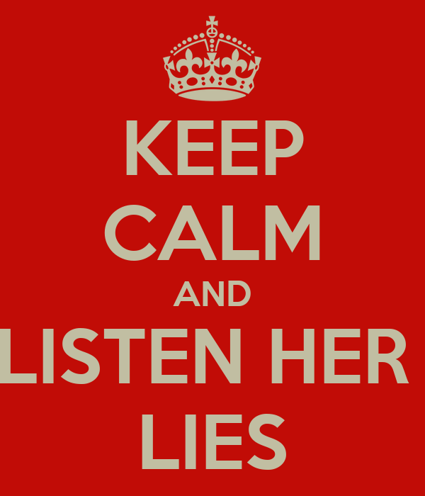 KEEP CALM AND LISTEN HER  LIES
