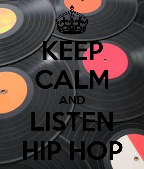 KEEP CALM AND LISTEN HIP HOP