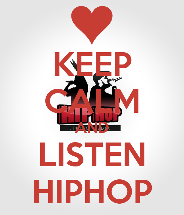 KEEP CALM AND LISTEN HIPHOP