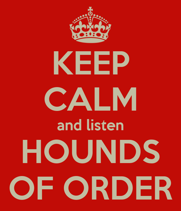 KEEP CALM and listen HOUNDS OF ORDER