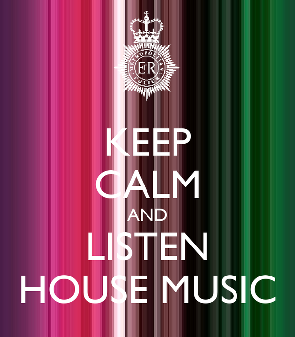 KEEP CALM AND LISTEN HOUSE MUSIC
