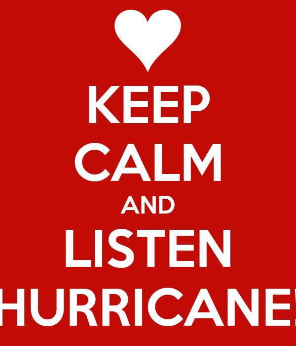 KEEP CALM AND LISTEN HURRICANE!