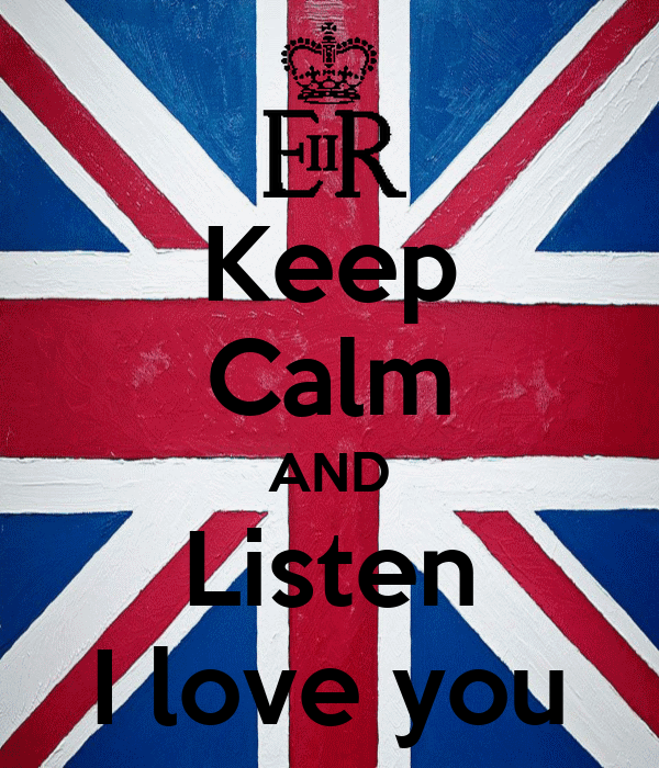 Keep Calm AND Listen I love you