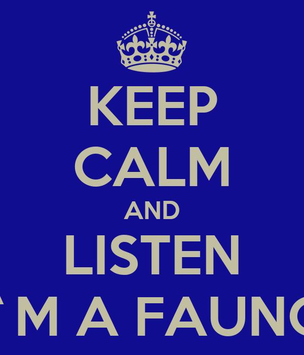 KEEP CALM AND LISTEN I`M A FAUNO