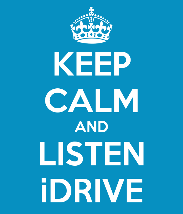 KEEP CALM AND LISTEN iDRIVE