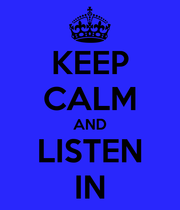KEEP CALM AND LISTEN IN