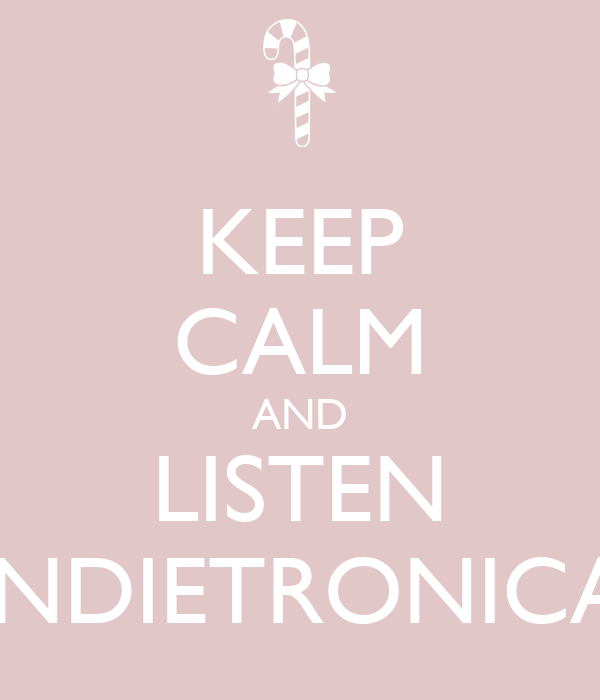 KEEP CALM AND LISTEN INDIETRONICA