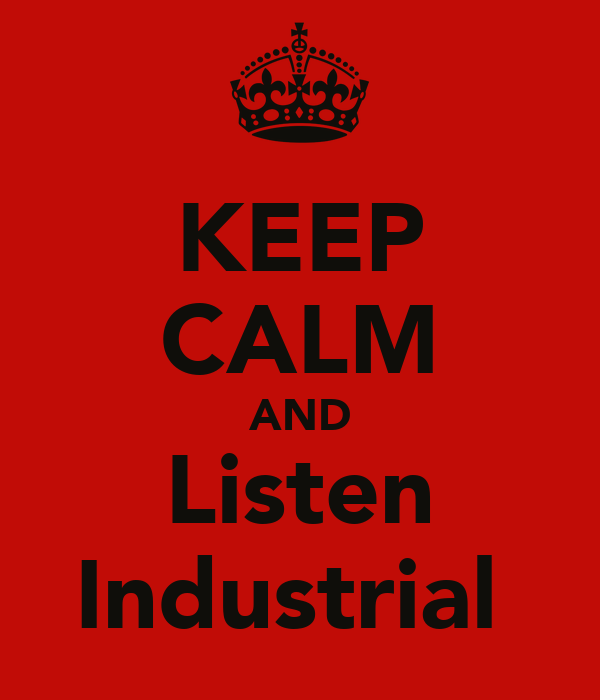 KEEP CALM AND Listen Industrial