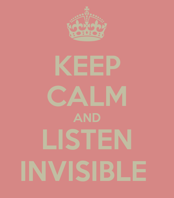 KEEP CALM AND LISTEN INVISIBLE
