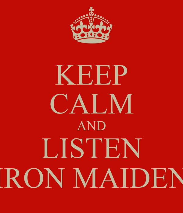 KEEP CALM AND LISTEN IRON MAIDEN