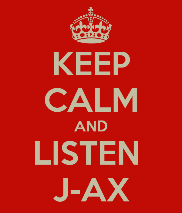 KEEP CALM AND LISTEN  J-AX