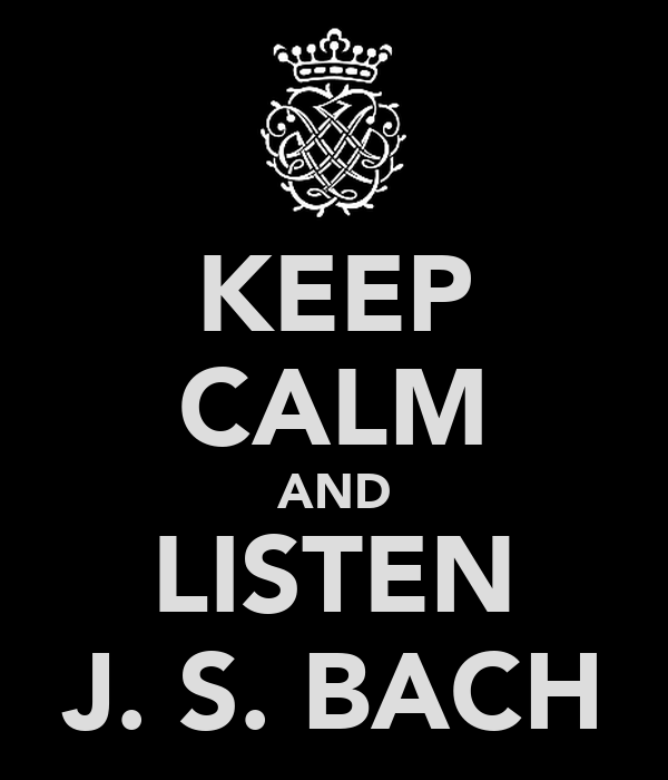 KEEP CALM AND LISTEN J. S. BACH