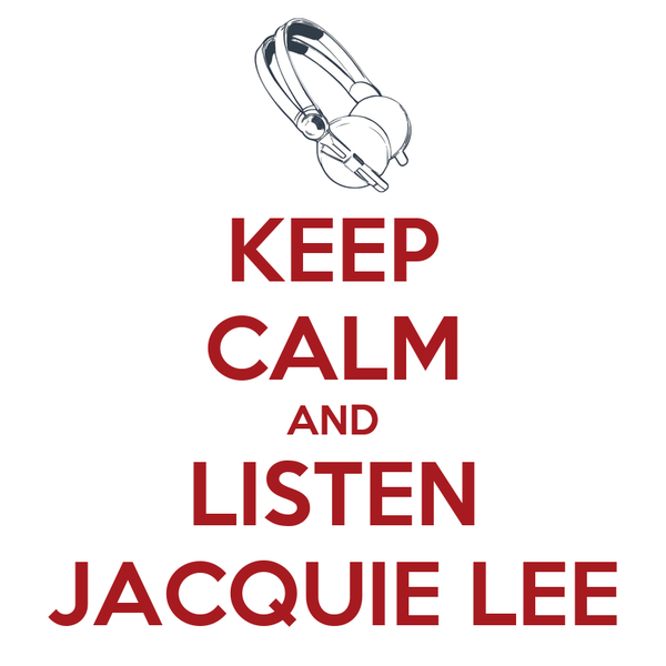 KEEP CALM AND LISTEN JACQUIE LEE