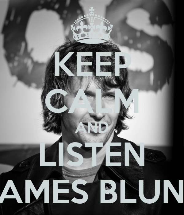 KEEP CALM AND LISTEN JAMES BLUNT