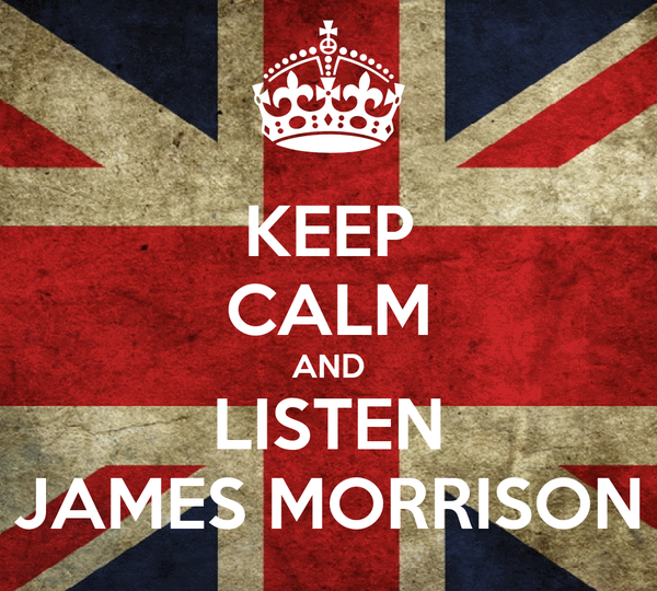 KEEP CALM AND LISTEN JAMES MORRISON
