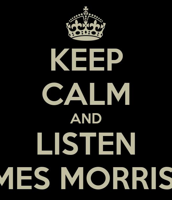 KEEP CALM AND LISTEN JAMES MORRISON